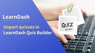 Import quizzes in LearnDash Quiz Builder