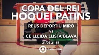 DIRECTE Reus Deportiu Mir vs CE Lleida Llista Blava Copa del Rei Hoquei Patins