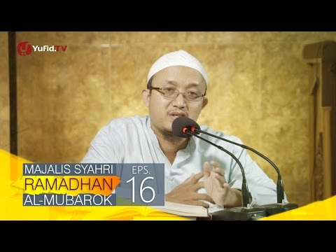 Kajian Kitab: Majalis Syahri Ramadhan Al Mubarok Eps. 16 - Ustadz Aris Munandar