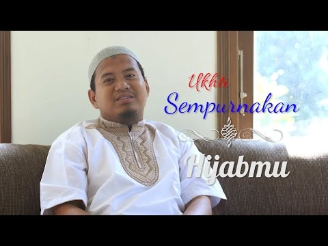 Renungan Islam: Ukhti, Mari Sempurnakan Jilbabmu - Ustadz Nur Cholish, S.Pd.I