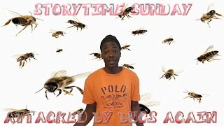 STORYTIME SUNDAY: ATTACKED BY BUGS AGAIN!