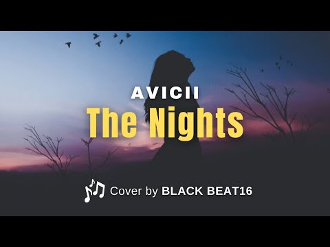 Avicii - The Nights | Cover by BLACK BEAT16