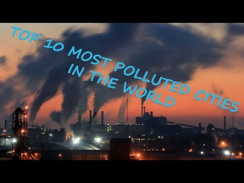 TOP 10 MOST POLLUTED CITIES IN THE WORLD