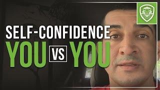 Self Confidence You Vs You