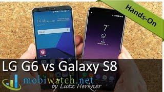 LG G6 vs Samsung Galaxy S8: Clash of the Titans – Hands-on Comparison