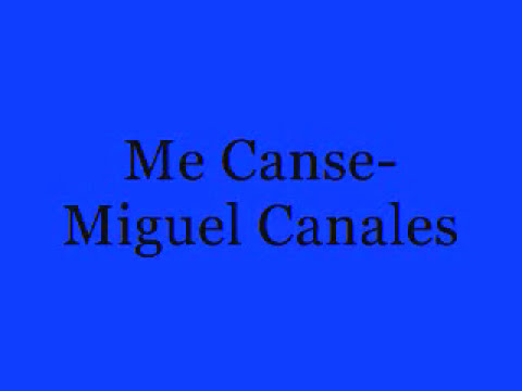 Me Canse Miguel Canales
