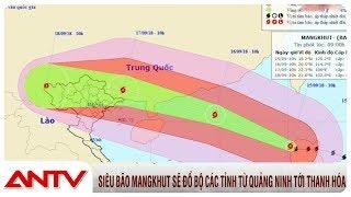 SIÊU BÃO MANGKHUT sẽ đổ bộ các tỉnh từ Quảng Ninh tới Thanh Hóa | Tin tức | Tin nóng mới nhất | ANTV
