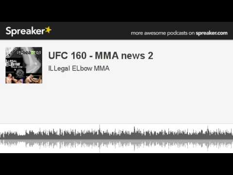 UFC 160  MMA news 2 made with Spreaker