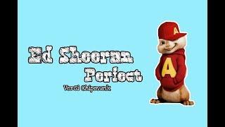 Ed Sheeran - Perfect Versi Chipmunk