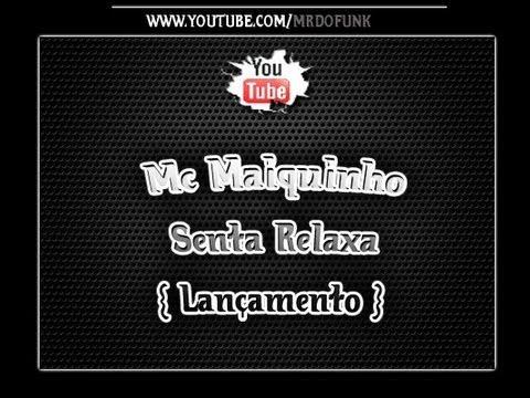 Mc Maiquinho - Senta Relaxa { Lançamento }