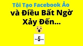 Tôi Tạo Facebook Ảo, Và Điều BẤT NGỜ Xảy Đến...
