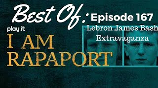 I Am Rapaport Stereo Podcast Episode 167: Lebron James Bash Extravaganza Best Of