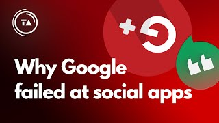 Google's social app failures explained