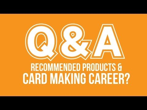 Q&A - Products I Recommend and Card Making as a Career?