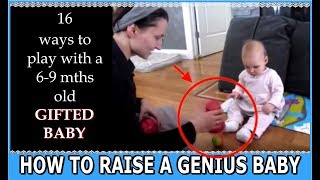 How to raise a genius baby: 16 steps to a Smarter Baby, play with a seven 7 month old gifted baby