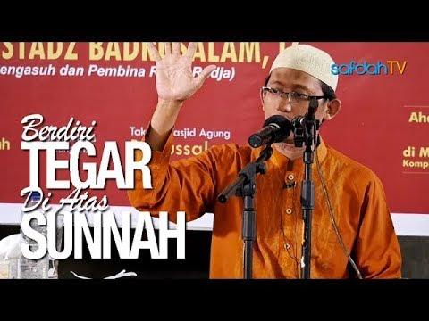 Kajian Ilmiah: Berdiri Tegar Di Atas Sunnah - Ustadz Badru Salam, Lc