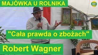 """Robert Wagner """"Cała prawda o zbożach, kamut - pszenica prastara, co jemy"""" MAJÓWKA U ROLNIKA 2019"""