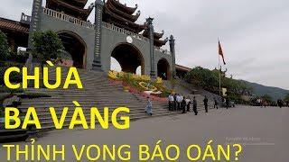 Toàn cảnh chùa Ba Vàng - Cho những ai chưa tới (phần 1 - Hoành tráng giữa bạt ngàn núi rừng)