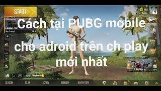 tải game PUBG mobile cho androi và xiaomi redmid 5 plus trên ch play