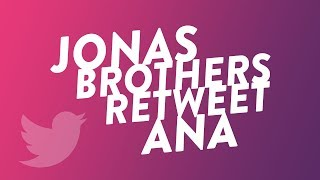 Jonas Brother's Retweet Ana