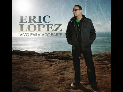 Eric Lopez – Worthy. [  Album- Vivo Para Adorarte ]