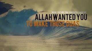 ALLAH WANTED YOU TO MAKE THOSE DUAS