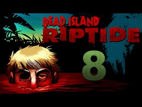 Dead Island Riptide Co-op Walkthrough w/ SSoHPKC : Kootra : Nova : Part 8 - They Just Keep Spawning