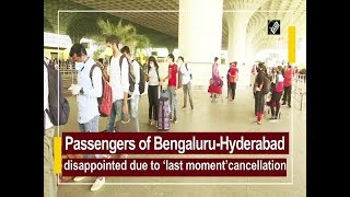 Passengers of Bengaluru-Hyderabad flight disappointed due to 'last moment' cancellation