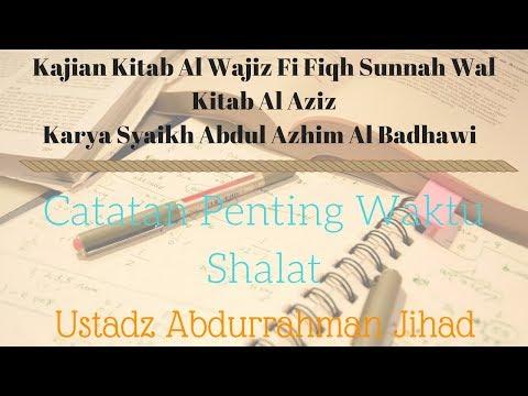 Ust. Abdurrahman Jihad - Fiqh Al Wajiz (Catatan Penting Waktu Sholat)