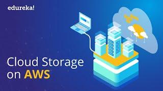 AWS Cloud Storage | Cloud Storage Services | AWS Certification Training | Edureka