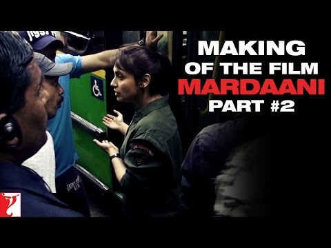 Making Of The Film - Part 2 - Mardaani