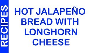 HOT JALAPEÑO BREAD WITH LONGHORN CHEESE