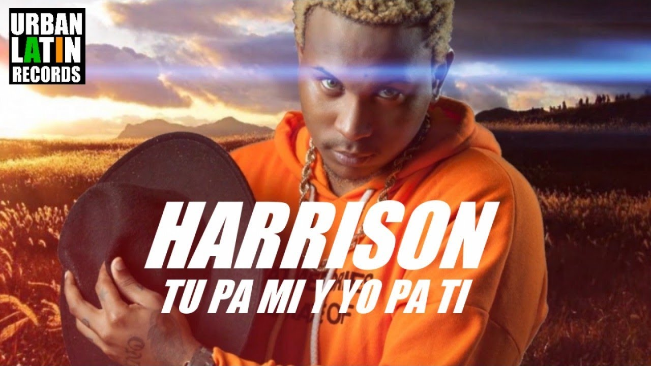 HARRISON - TU PA MI Y YO PA TI - (OFFICIAL VIDEO CON LYRICA) (REGGAETON 2017)