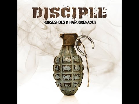 Disciple - Horseshoes And Handgrenades