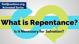 What is repentance and is it necessary for salvation?