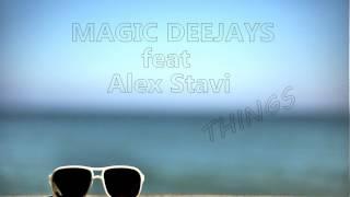 Magic Deejays feat Alex Stavi - Things
