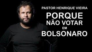 Henrique Vieira - Porque não votar em Bolsonaro