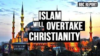 Islam will Overtake Christianity - BBC Reports