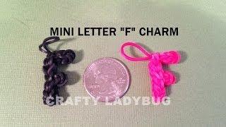 "Rainbow Loom Charm MINI LETTER ""F"" How to Make by Crafty Ladybug"