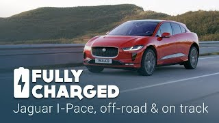 Jaguar I-Pace, off road and on track | Fully Charged