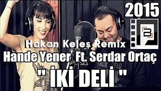 Hande Yener Ft Serdar Ortaç - İki Deli (Hakan Keleş Remix) Official Video