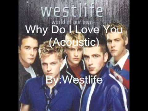 Why Do I Love You (acoustic) Westlife video