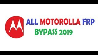 Frp 2019 All Motorola google account bypass Androad 8.0,7.0,6.0