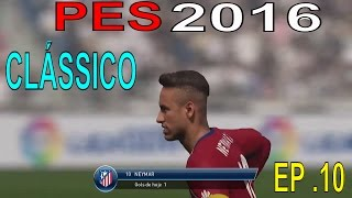 PES 2016 - MASTER LIGA EP 10 (  CLÁSSICO REAL MADRID VS ATLETICO DE MADRID )