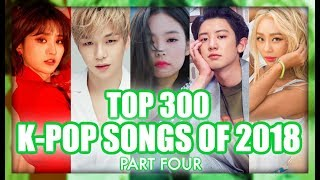 THE ULTIMATE [TOP 300] K-POP SONGS OF 2018 (PART FOUR)