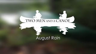 Two Men and a Canoe August Rain - Algonquin Park August 2016