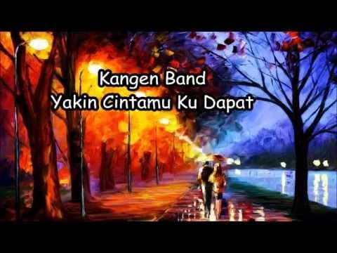 Kangen Band - Yakin Cintamu Ku Dapat (Lyrics)
