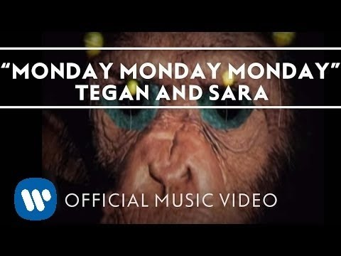 Tegan And Sara - Monday Monday Monday