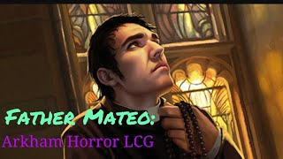 Father Mateo: Know Your Investigator, Ep. 5 - Arkham Horror LCG