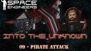 Space Engineers - Into the Unknown - S1 - 09 - Pirate Attack